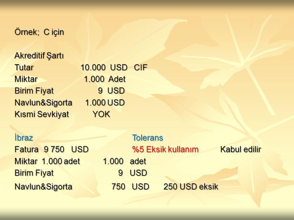 Örnek; C için. Akreditif Şartı. Tutar 10.000 USD CIF. Miktar 1.000 Adet.