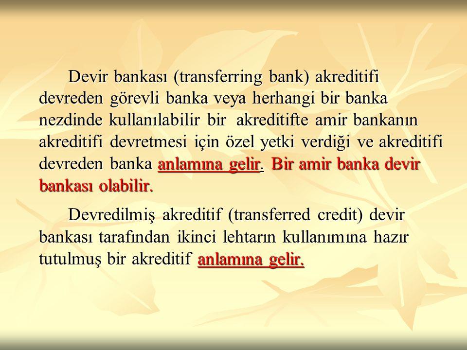 Devir bankası (transferring bank) akreditifi devreden görevli banka veya herhangi bir banka nezdinde kullanılabilir bir akreditifte amir bankanın akreditifi devretmesi için özel yetki verdiği ve akreditifi devreden banka anlamına gelir. Bir amir banka devir bankası olabilir.