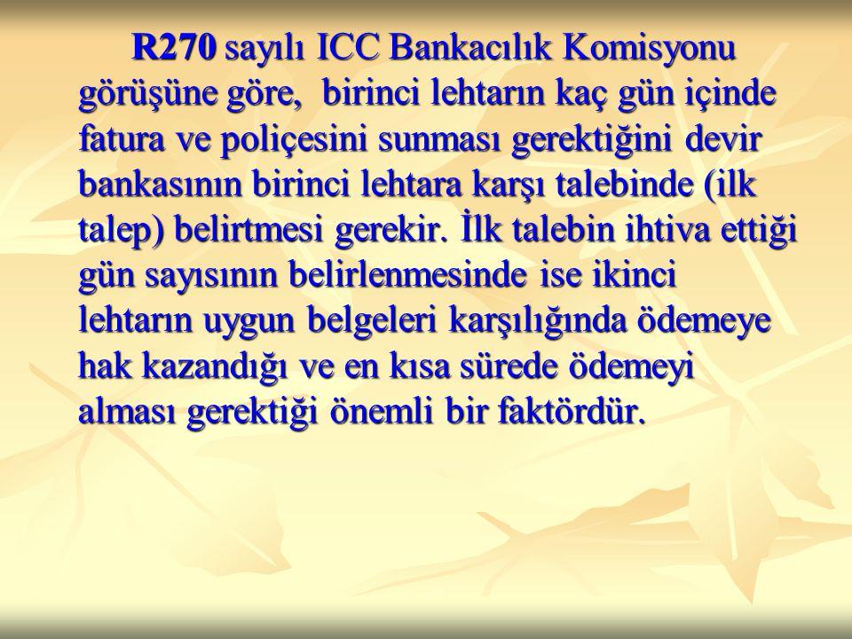 R270 sayılı ICC Bankacılık Komisyonu görüşüne göre, birinci lehtarın kaç gün içinde fatura ve poliçesini sunması gerektiğini devir bankasının birinci lehtara karşı talebinde (ilk talep) belirtmesi gerekir.
