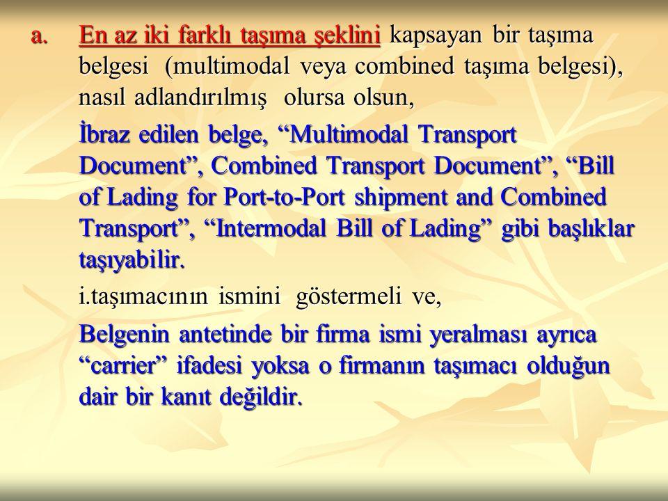 a. En az iki farklı taşıma şeklini kapsayan bir taşıma belgesi (multimodal veya combined taşıma belgesi), nasıl adlandırılmış olursa olsun,