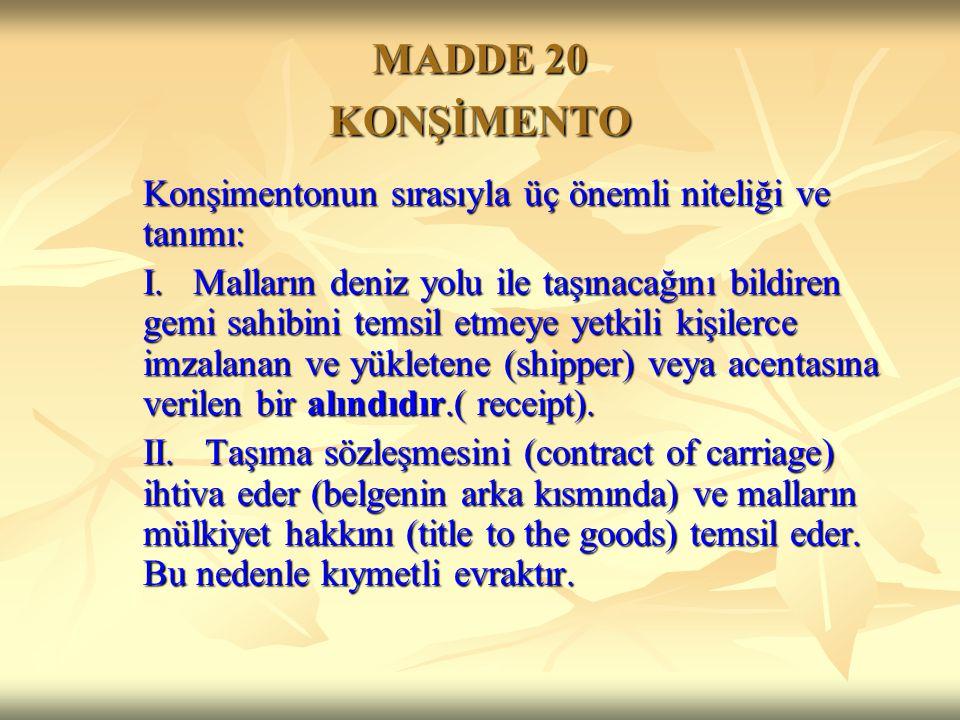 MADDE 20 KONŞİMENTO Konşimentonun sırasıyla üç önemli niteliği ve tanımı: