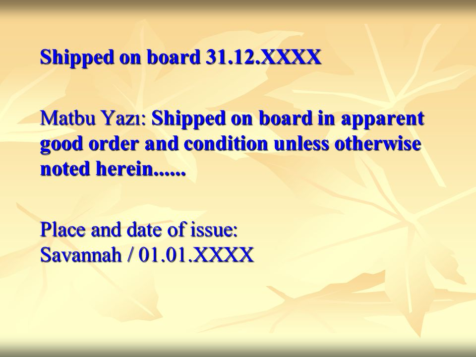 Shipped on board 31.12.XXXX Matbu Yazı: Shipped on board in apparent good order and condition unless otherwise noted herein......