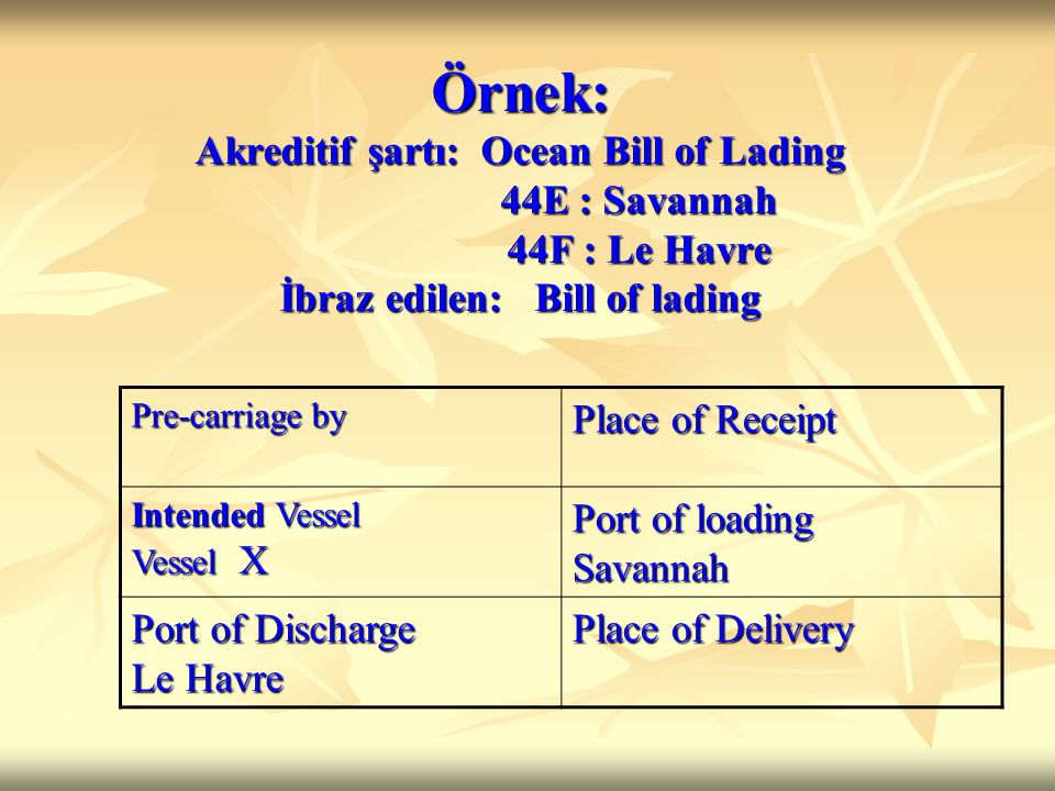 Örnek: Akreditif şartı: Ocean Bill of Lading 44E : Savannah 44F : Le Havre İbraz edilen: Bill of lading