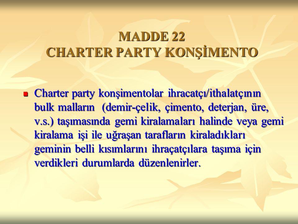 MADDE 22 CHARTER PARTY KONŞİMENTO