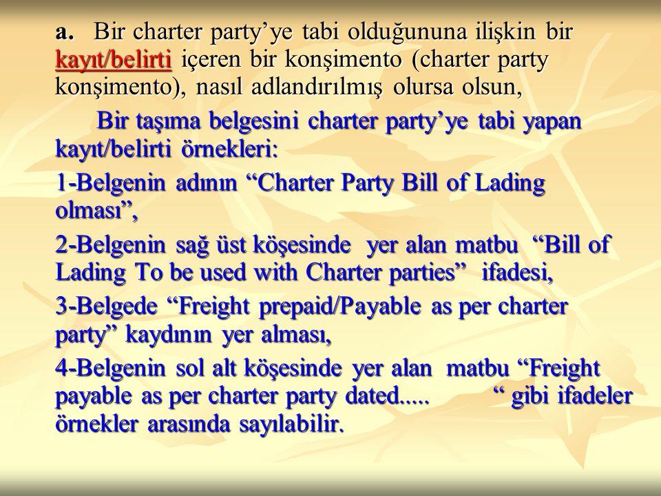 a. Bir charter party'ye tabi olduğununa ilişkin bir kayıt/belirti içeren bir konşimento (charter party konşimento), nasıl adlandırılmış olursa olsun,