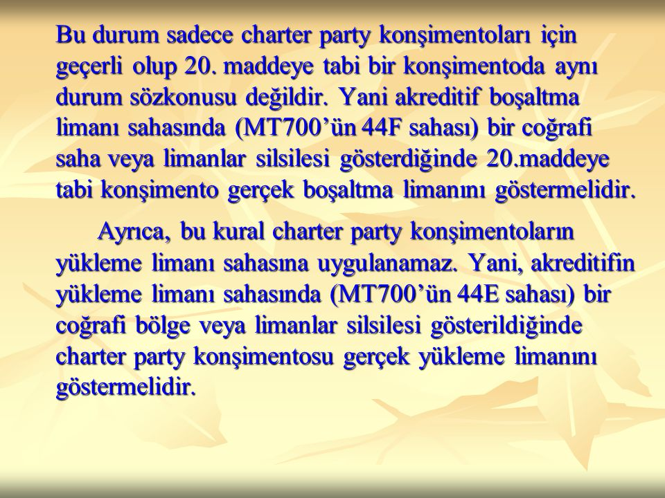 Bu durum sadece charter party konşimentoları için geçerli olup 20
