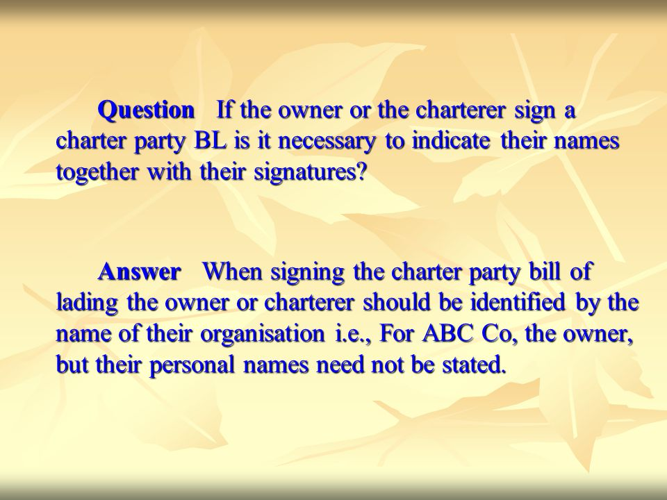 Question If the owner or the charterer sign a charter party BL is it necessary to indicate their names together with their signatures