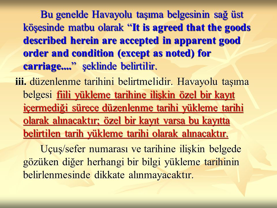 Bu genelde Havayolu taşıma belgesinin sağ üst köşesinde matbu olarak It is agreed that the goods described herein are accepted in apparent good order and condition (except as noted) for carriage.... şeklinde belirtilir.