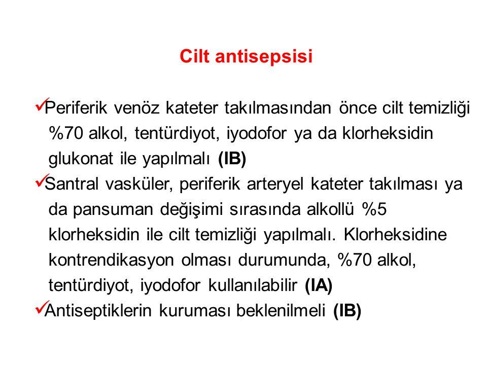 Cilt antisepsisi Periferik venöz kateter takılmasından önce cilt temizliği. %70 alkol, tentürdiyot, iyodofor ya da klorheksidin.