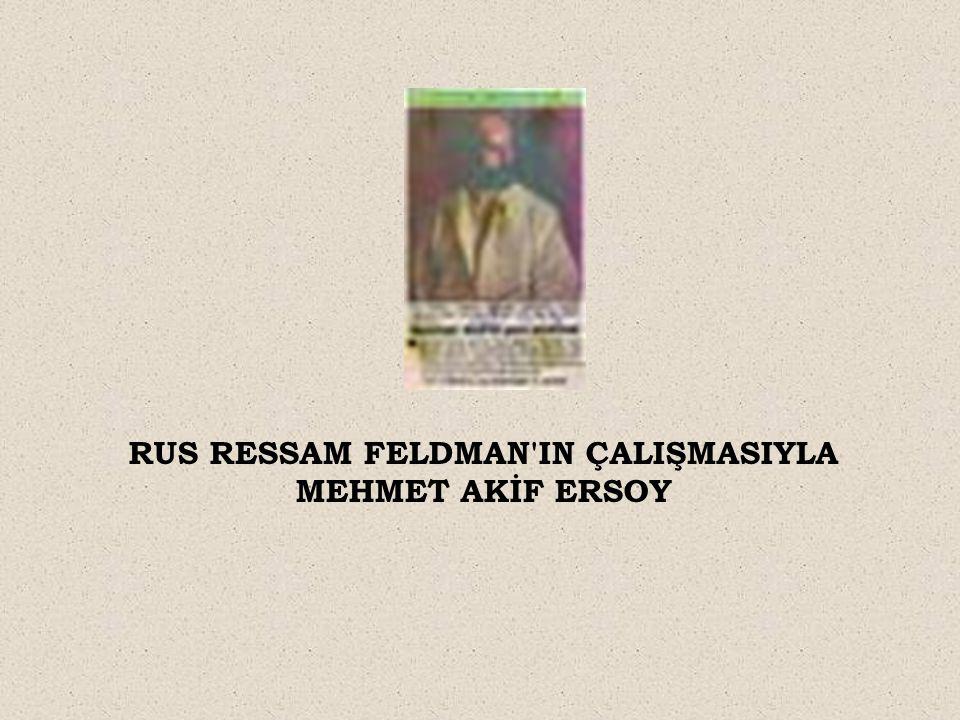 RUS RESSAM FELDMAN IN ÇALIŞMASIYLA MEHMET AKİF ERSOY