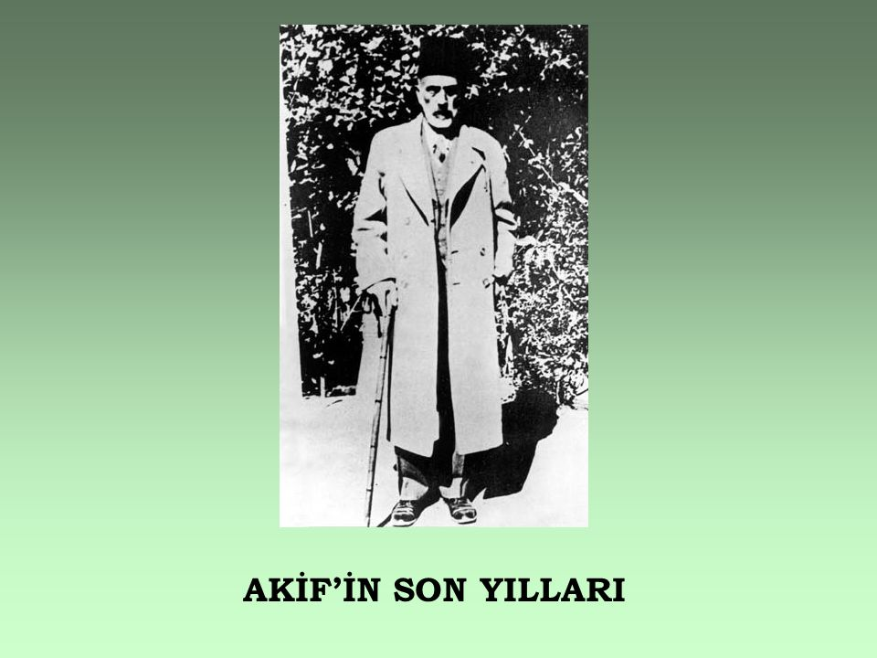AKİF'İN SON YILLARI