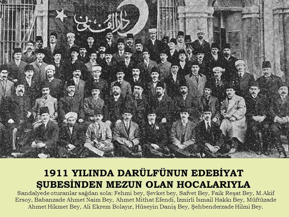 1911 YILINDA DARÜLFÜNUN EDEBİYAT ŞUBESİNDEN MEZUN OLAN HOCALARIYLA
