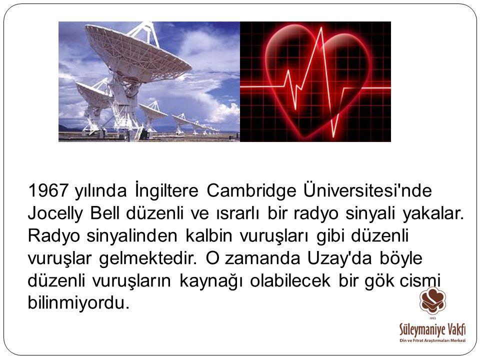 1967 yılında İngiltere Cambridge Üniversitesi nde Jocelly Bell düzenli ve ısrarlı bir radyo sinyali yakalar.