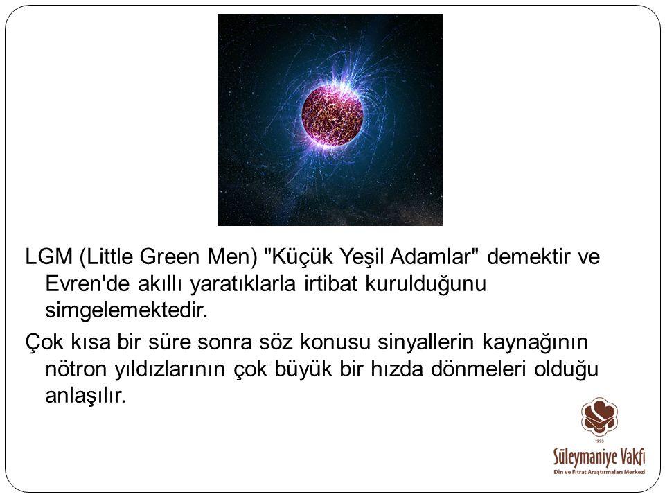 LGM (Little Green Men) Küçük Yeşil Adamlar demektir ve Evren de akıllı yaratıklarla irtibat kurulduğunu simgelemektedir.