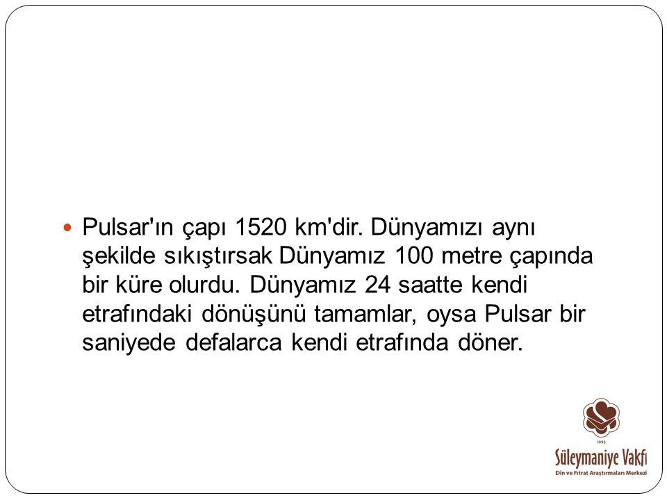 Pulsar ın çapı 1520 km dir.