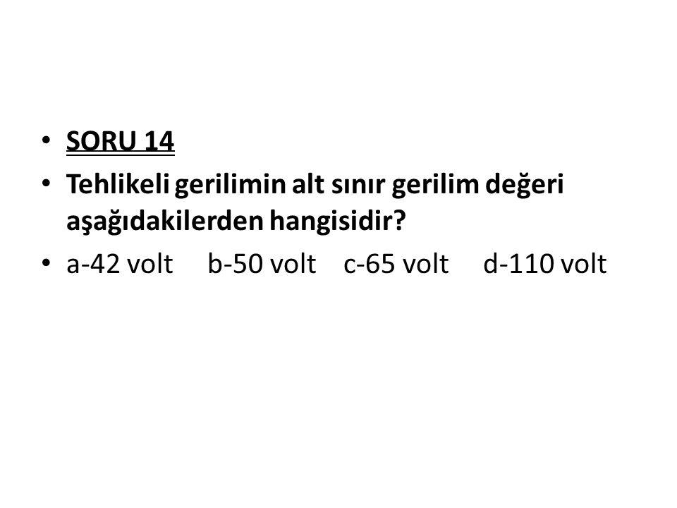 SORU 14 Tehlikeli gerilimin alt sınır gerilim değeri aşağıdakilerden hangisidir.