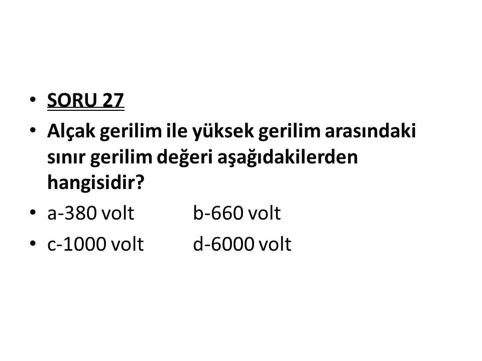 SORU 27 Alçak gerilim ile yüksek gerilim arasındaki sınır gerilim değeri aşağıdakilerden hangisidir
