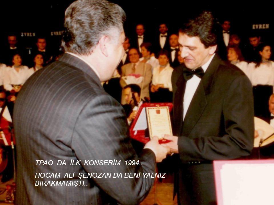 TPAO DA İLK KONSERİM 1994.. HOCAM ALİ ŞENOZAN DA BENİ YALNIZ BIRAKMAMIŞTI..