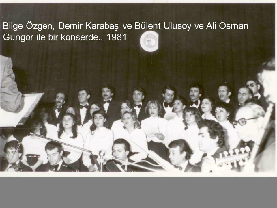 Bilge Özgen, Demir Karabaş ve Bülent Ulusoy ve Ali Osman Güngör ile bir konserde.. 1981