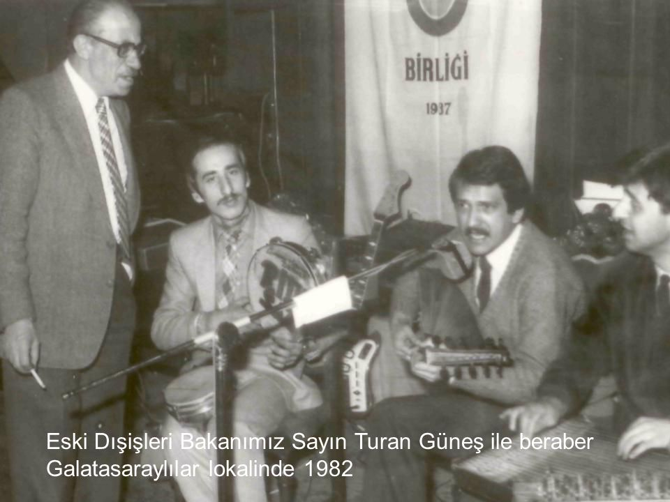 Eski Dışişleri Bakanımız Sayın Turan Güneş ile beraber Galatasaraylılar lokalinde 1982
