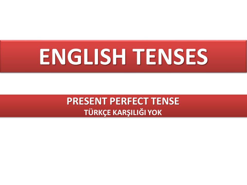 ENGLISH TENSES PRESENT PERFECT TENSE TÜRKÇE KARŞILIĞI YOK