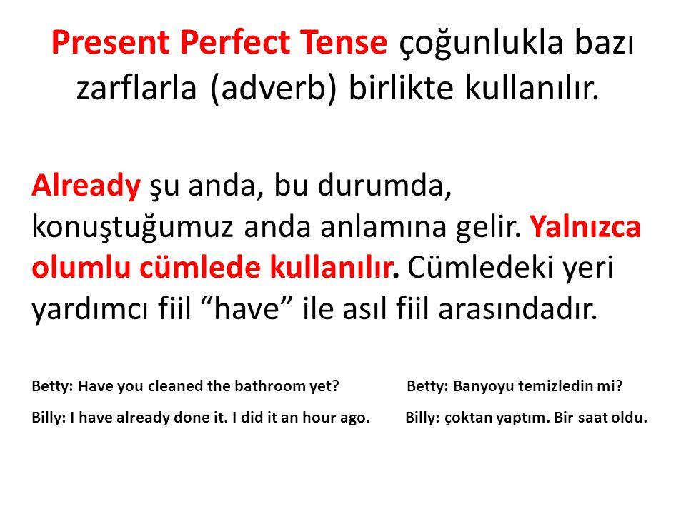 Present Perfect Tense çoğunlukla bazı zarflarla (adverb) birlikte kullanılır.