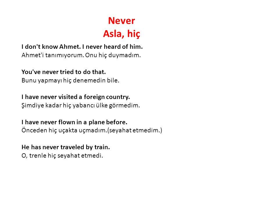 Never Asla, hiç.