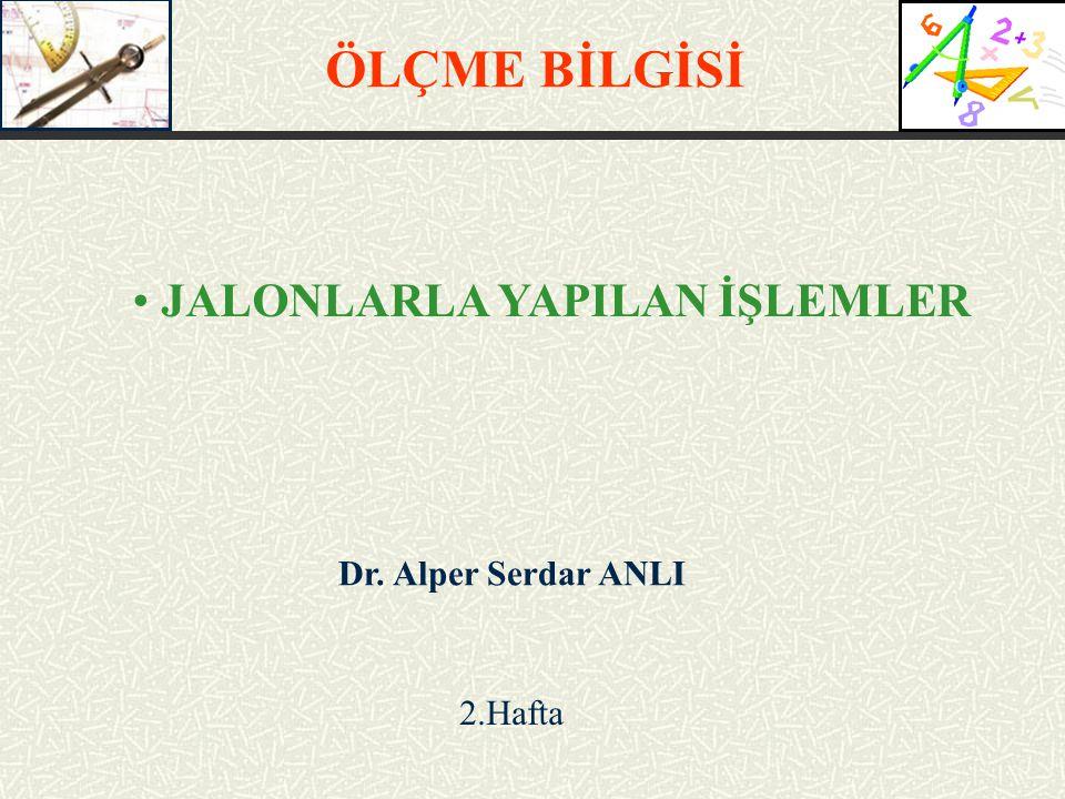 ÖLÇME BİLGİSİ JALONLARLA YAPILAN İŞLEMLER Dr. Alper Serdar ANLI