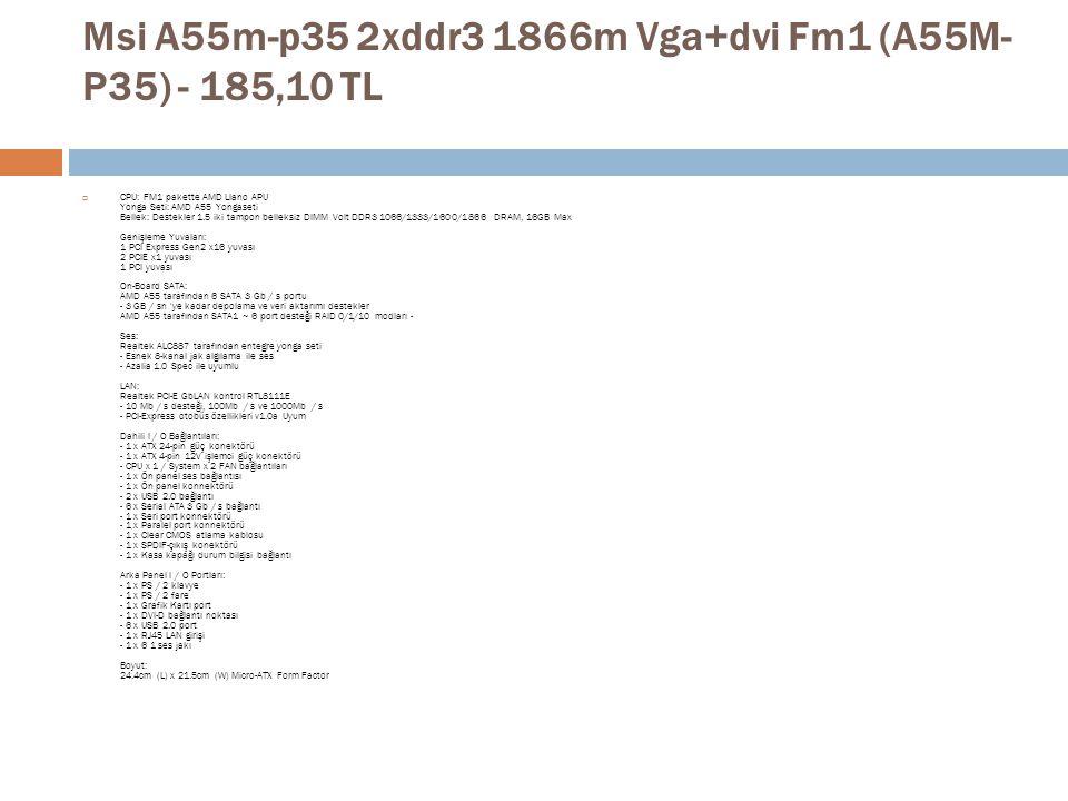 Msi A55m-p35 2xddr3 1866m Vga+dvi Fm1 (A55M-P35) - 185,10 TL