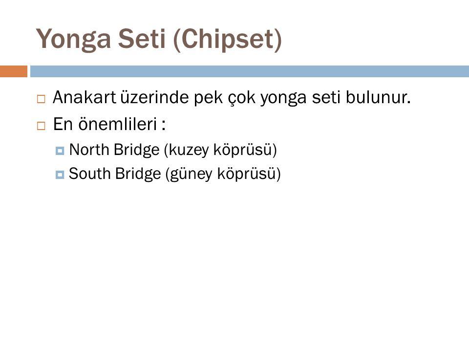 Yonga Seti (Chipset) Anakart üzerinde pek çok yonga seti bulunur.