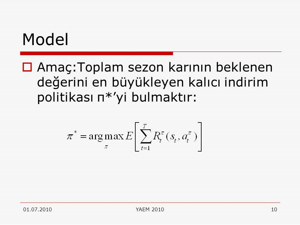 Model Amaç:Toplam sezon karının beklenen değerini en büyükleyen kalıcı indirim politikası π*'yi bulmaktır: