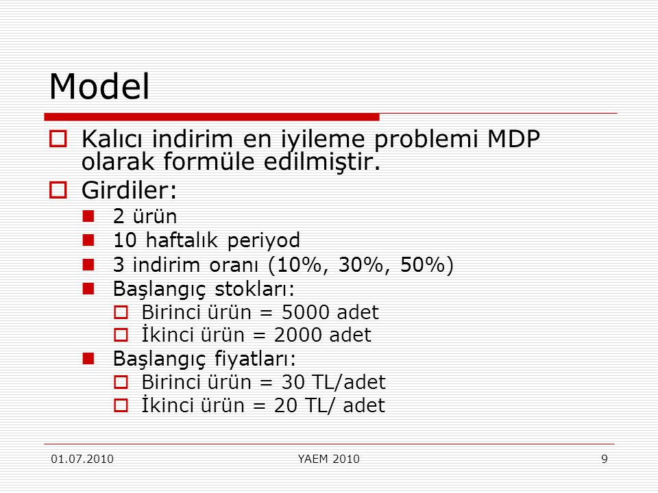 Model Kalıcı indirim en iyileme problemi MDP olarak formüle edilmiştir. Girdiler: 2 ürün. 10 haftalık periyod.