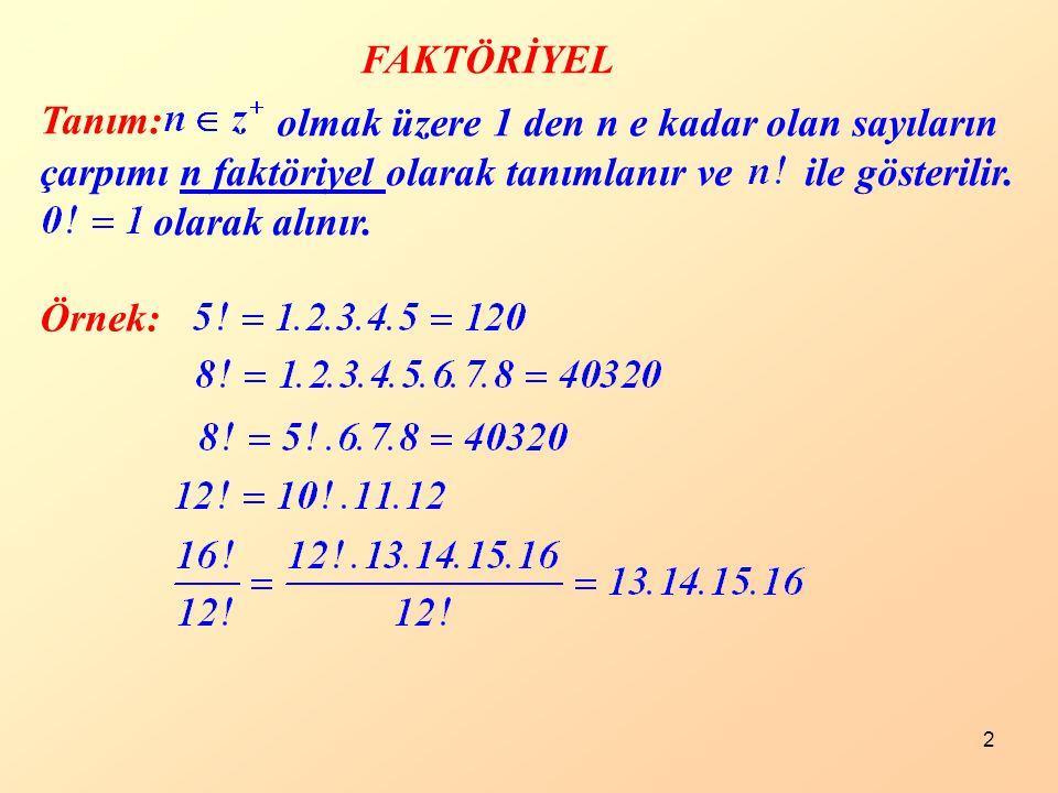 FAKTÖRİYEL olmak üzere 1 den n e kadar olan sayıların çarpımı n faktöriyel olarak tanımlanır ve ile gösterilir.