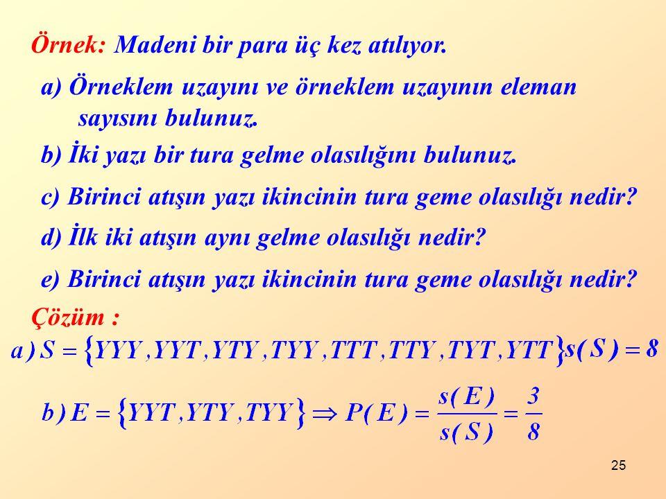 Örnek: Madeni bir para üç kez atılıyor. a) Örneklem uzayını ve örneklem uzayının eleman sayısını bulunuz.