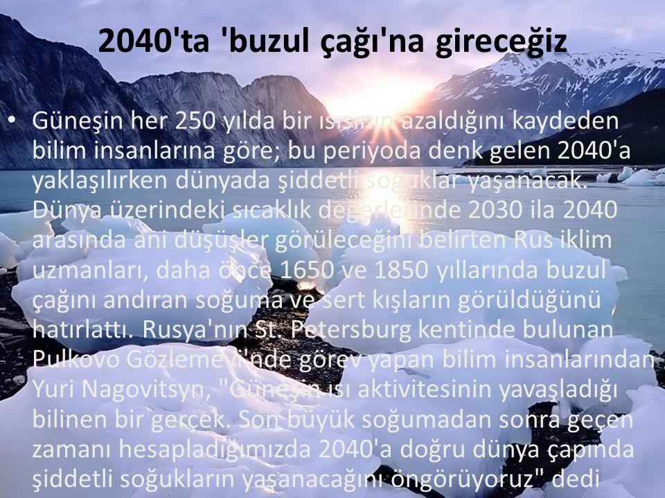 2040 ta buzul çağı na gireceğiz