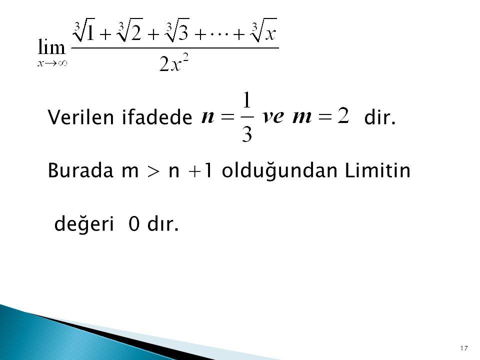 Verilen ifadede dir. Burada m > n +1 olduğundan Limitin değeri 0 dır.