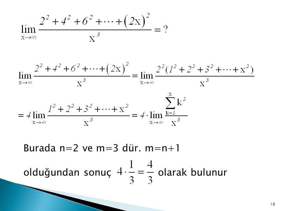 Burada n=2 ve m=3 dür. m=n+1 olduğundan sonuç olarak bulunur