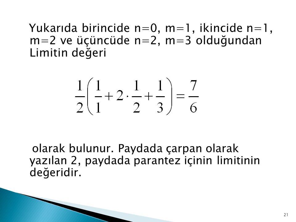 Yukarıda birincide n=0, m=1, ikincide n=1, m=2 ve üçüncüde n=2, m=3 olduğundan Limitin değeri