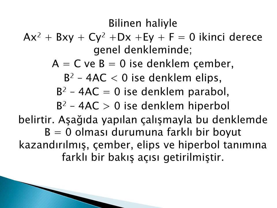 Ax2 + Bxy + Cy2 +Dx +Ey + F = 0 ikinci derece genel denkleminde;