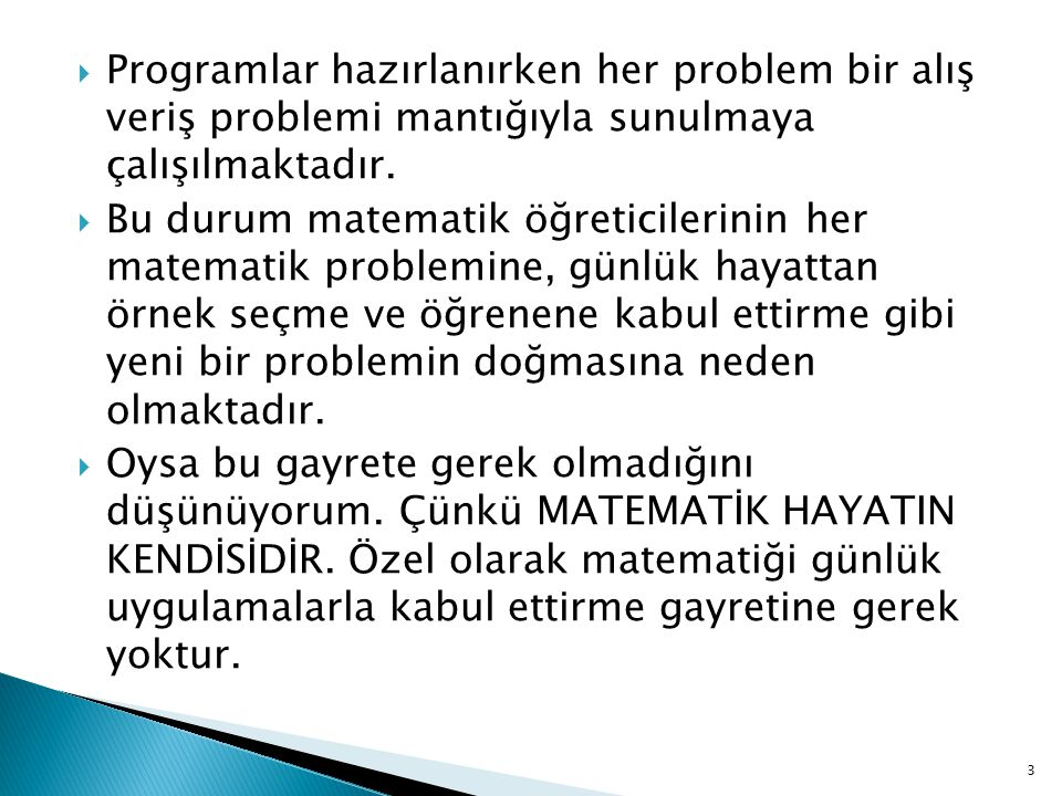 Programlar hazırlanırken her problem bir alış veriş problemi mantığıyla sunulmaya çalışılmaktadır.