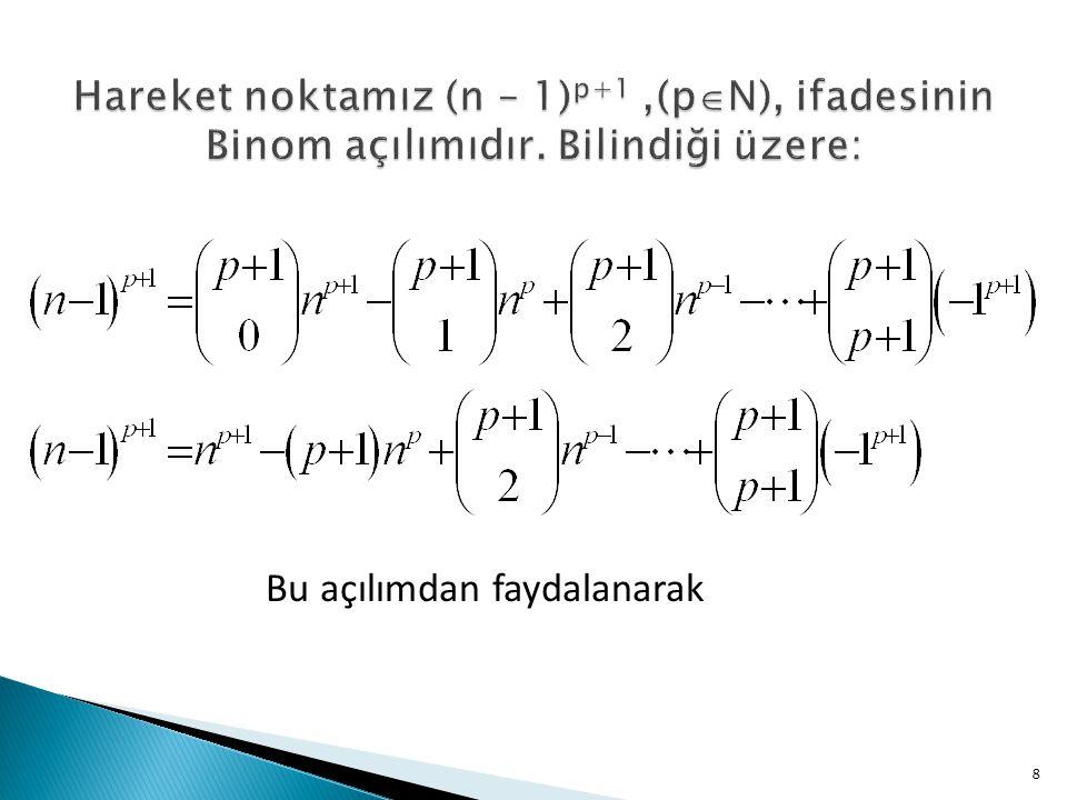 Hareket noktamız (n – 1)p+1 ,(pN), ifadesinin Binom açılımıdır
