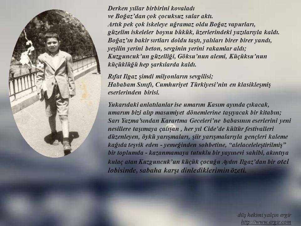 Derken yıllar birbirini kovaladı ve Boğaz'dan çok çocuksuz sular aktı.