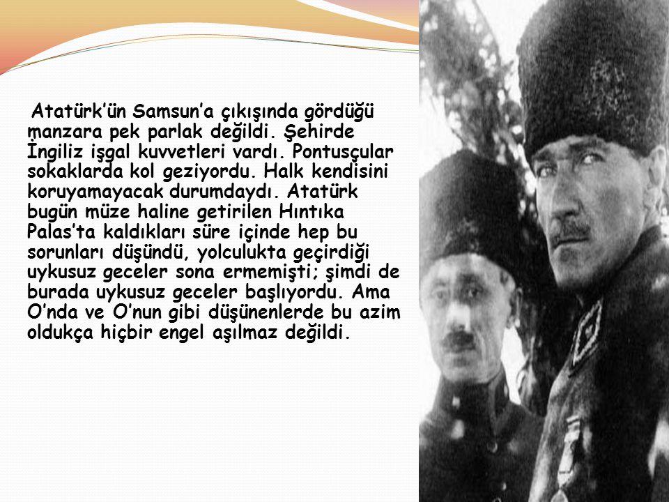 Atatürk'ün Samsun'a çıkışında gördüğü manzara pek parlak değildi