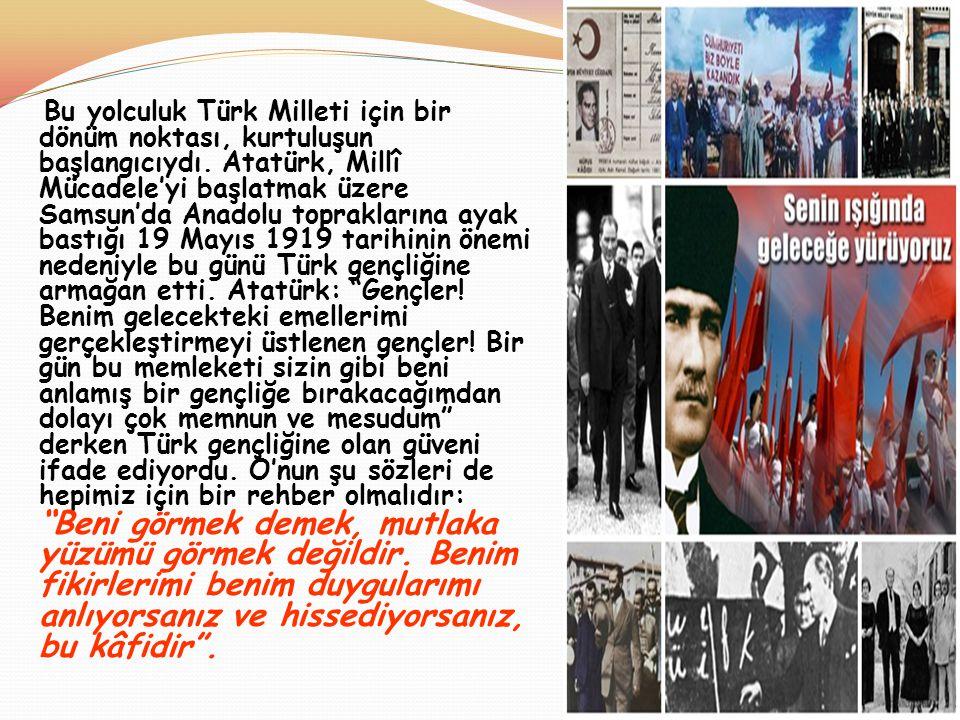 Bu yolculuk Türk Milleti için bir dönüm noktası, kurtuluşun başlangıcıydı.