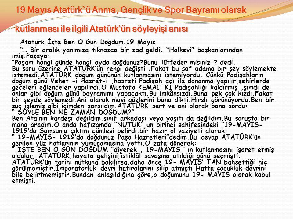 19 Mayıs Atatürk`ü Anma, Gençlik ve Spor Bayramı olarak kutlanması ile ilgili Atatürk'ün söyleyişi anısı