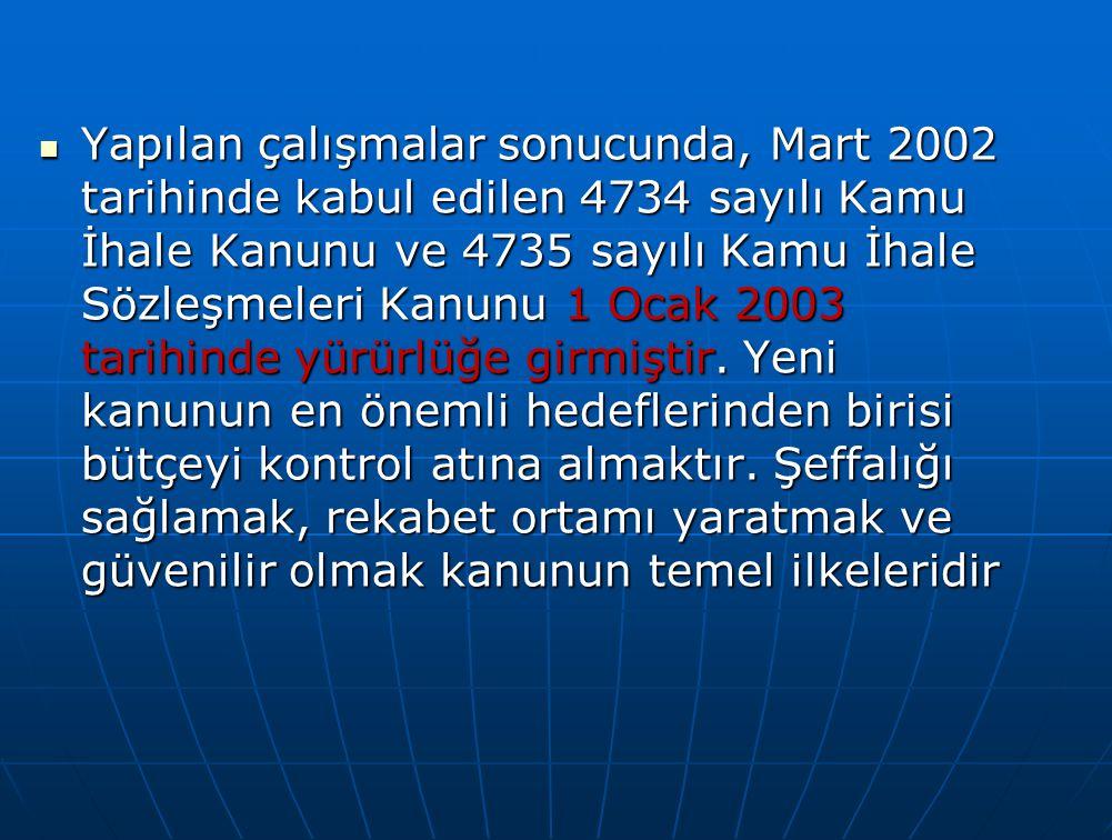 Yapılan çalışmalar sonucunda, Mart 2002 tarihinde kabul edilen 4734 sayılı Kamu İhale Kanunu ve 4735 sayılı Kamu İhale Sözleşmeleri Kanunu 1 Ocak 2003 tarihinde yürürlüğe girmiştir.