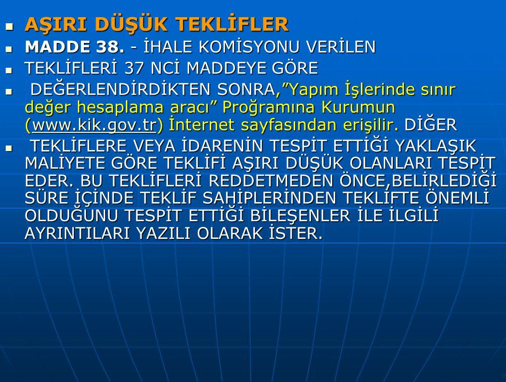 AŞIRI DÜŞÜK TEKLİFLER MADDE 38. - İHALE KOMİSYONU VERİLEN
