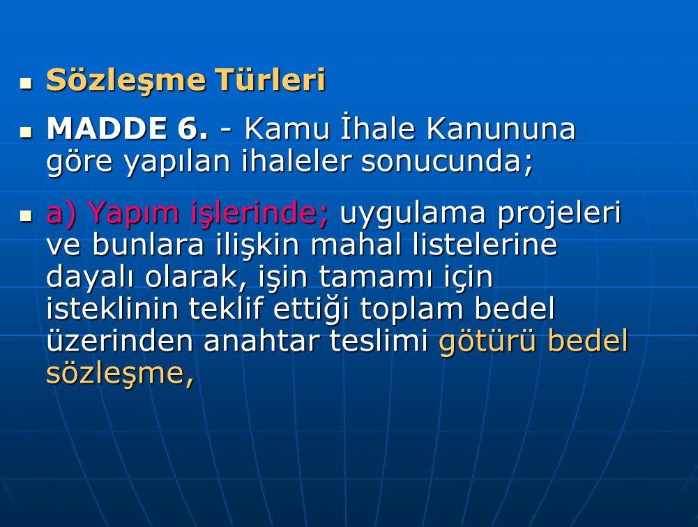 Sözleşme Türleri MADDE 6. - Kamu İhale Kanununa göre yapılan ihaleler sonucunda;