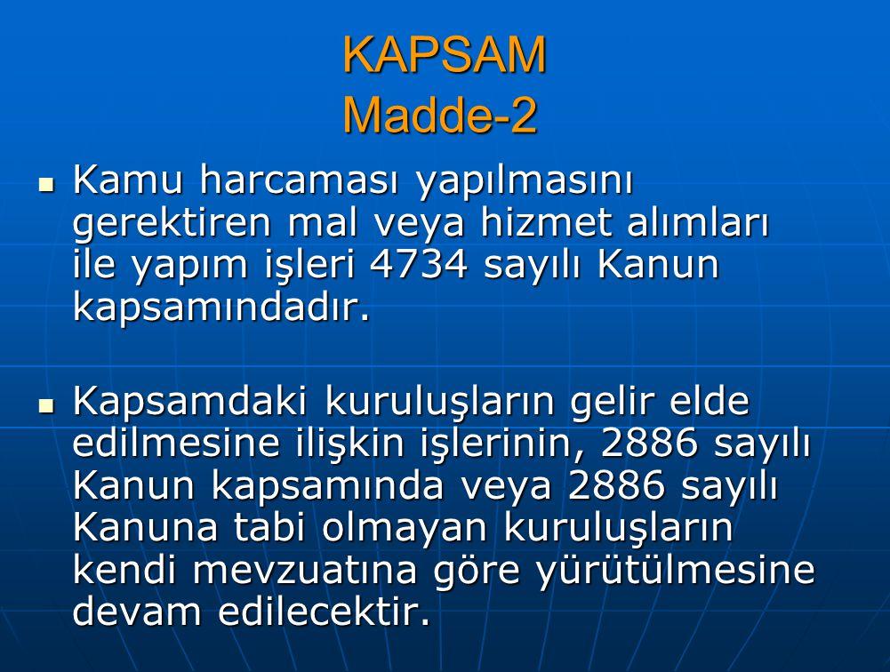 KAPSAM Madde-2 Kamu harcaması yapılmasını gerektiren mal veya hizmet alımları ile yapım işleri 4734 sayılı Kanun kapsamındadır.