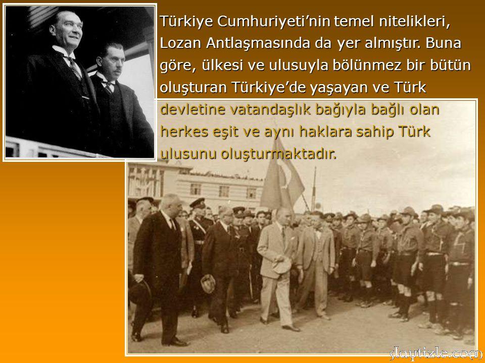 Türkiye Cumhuriyeti'nin temel nitelikleri, Lozan Antlaşmasında da yer almıştır.